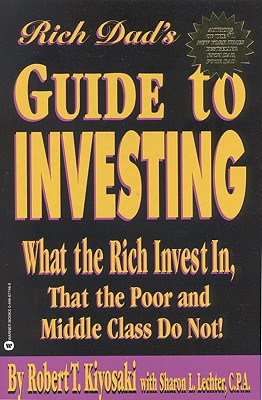 Rich Dad's Guide to Investing: What the Rich Invest in That the Poor and Middle Class Do Not!, Kiyosaki, Robert T.;Lechter, Sharon L.