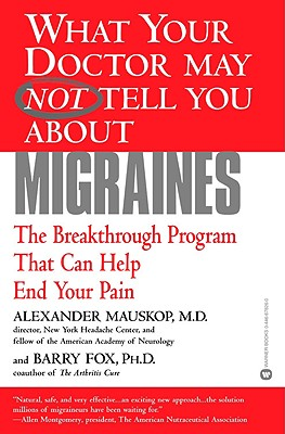 Image for What Your Doctor May Not Tell You About(TM): Migraines: The Breakthrough Program That Can Help End Your Pain