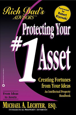 Protecting Your #1 Asset Creating Fortunes from Your Ideas, an INtellectual Property Handbook, Rich Dad's Advisors From Ideas to Assets, Lechter, Michael A.;Kiyosaki, Robert T.