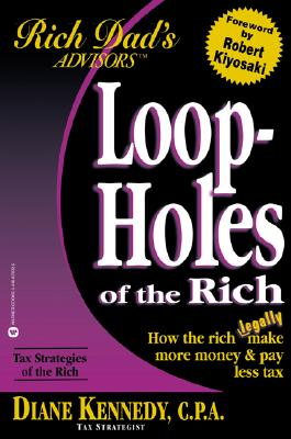 Image for Loopholes of the Rich: How the Rich Legally Make More Money and Pay Less Tax (Rich Dad's Advisors)