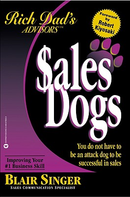 Sales Dogs: You Do Not Have to Be an Attack Dog to Be Successful in Sales, Singer, Blair