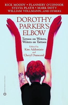 Dorothy Parker's Elbow: Tattoos on Writers, Writers on Tattoos, Addonizio, Kim; Dumesnil, Cheryl