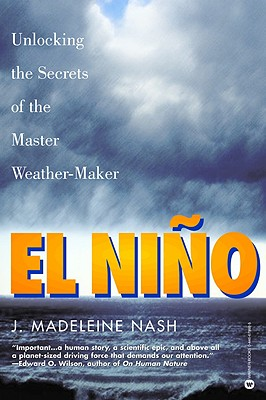 El Niño: Unlocking the Secrets of the Master Weather-Maker, Nash, J. Madeleine