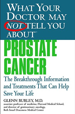 Image for What Your Doctor May Not Tell You About(TM) Prostate Cancer: The Breakthrough Information and Treatments That Can Help Save Your Life