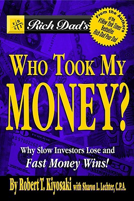 Image for Rich Dad's Who Took My Money?  Why Slow Investors Lose and Fast Money Wins!