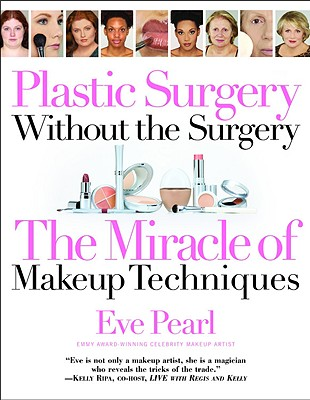 Image for Plastic Surgery Without the Surgery: The Miracle of Makeup Techniques