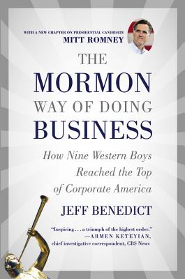 The Mormon Way of Doing Business: How Eight Western Boys Reached the Top of Corporate America, Jeff Benedict
