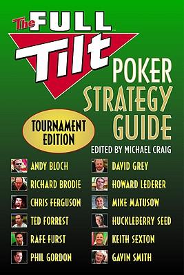 The Full Tilt Poker Strategy Guide: Tournament Edition, Andy Bloch, Richard Brodie, Chris Ferguson, Ted Forrest, Rafe Furst, Phil Gordon, David Grey, Howard Lederer, Mike Matusow