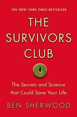 SURVIVORS CLUB : THE SECRETS AND SCIENCE, BEN SHERWOOD