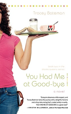 You Had Me at Good-bye (Drama Queens Series #2), Bateman, Tracey