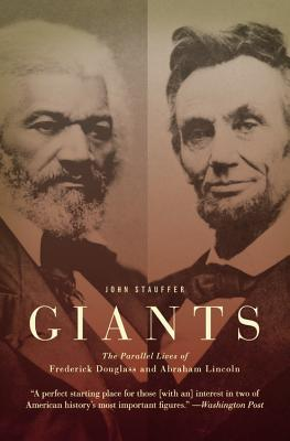 Giants: The Parallel Lives of Frederick Douglass and Abraham Lincoln, John Stauffer