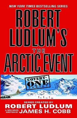 Robert Ludlum's The Arctic Event (Covert-One), Ludlum, Robert; Cobb, James H.