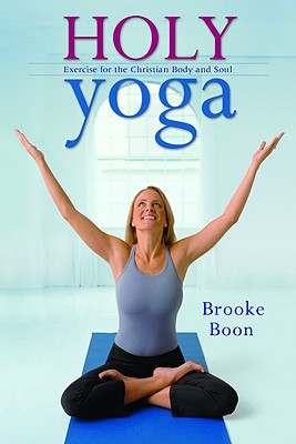 Holy Yoga: Exercise. For The Christian Body And So, Boon, Brooke