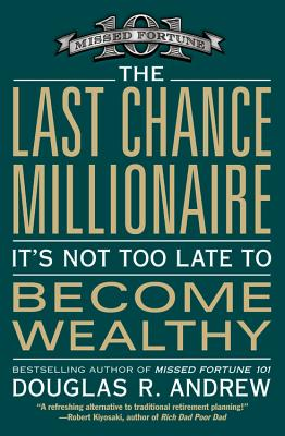 The Last Chance Millionaire: It's Not Too Late to Become Wealthy, Andrew, Douglas R.