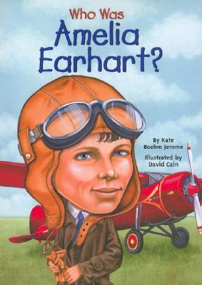 WHO WAS AMELIA EARHART?, JEROME, KATE BOEHM