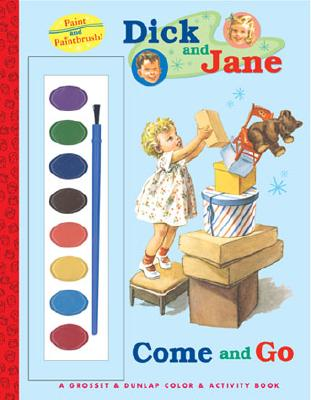 Come and Go: A Grosset & Dunlap Color and Activity-Paint and Paintbrush (Dick and Jane)