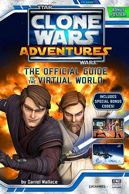 Clone Wars Adventures: The Official Guide to the Virtual World (Star Wars: The Clone Wars), Daniel Wallace