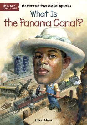 What Is the Panama Canal? (What Was?), Janet B. Pascal, Who HQ