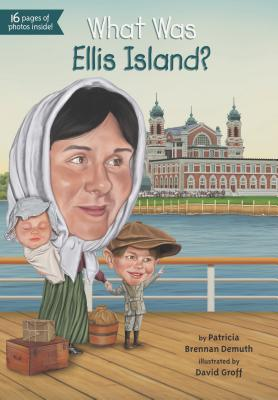 What Was Ellis Island?, Patricia Brennan Demuth