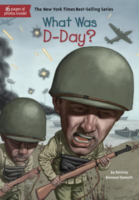 What Was D-Day?, Patricia Brennan Demuth