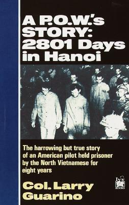 A POW's Story: 2801 Days in Hanoi, Guarino, Col. Larry