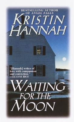 Waiting for the Moon, KRISTIN HANNAH