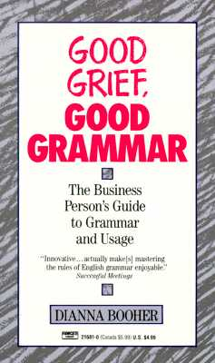 Image for Good Grief, Good Grammar: The Business Person's Guide to Grammar and Usage