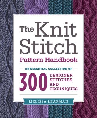 KNIT STITCH PATTERN HANDBOOK: AN ESSENTIAL COLLECTION OF 300 DESIGNER STITCHES & TECHNIQUES, LEAPMAN, MELISSA