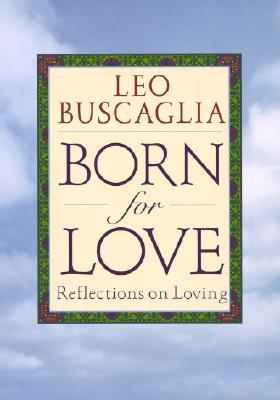 Born For Love, Leo F Buscaglia