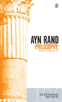 Philosophy: Who Needs It, Rand, Ayn; Peikoff, Leonard [Introduction]