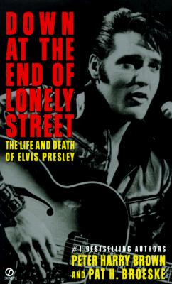 Down at the End of Lonely Street; The Life and Death of Elvis Presley, Brown, Peter Harry & Broeske, Pat