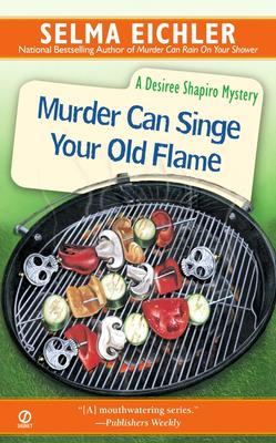 Image for Murder Can Singe Your Old Flame (Desiree Shapiro Mystery)