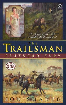 The Trailsman 235: Flathead Fury (Trailsman), JON SHARPE