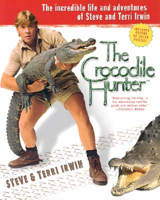 Image for The Crocodile Hunter: The Incredible Life and Adventures of Steve and Terri Irwin