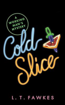 Cold Slice  A Working Man's Mystery, Fawkes, L.T