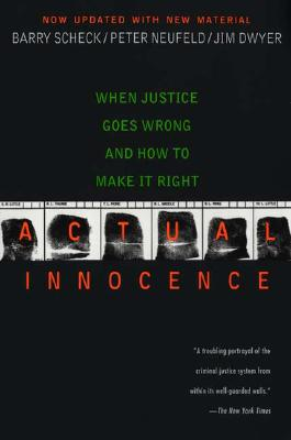 Actual Innocence: When Justice Goes Wrong and How to Make it Right, Barry Scheck, Peter Neufeld, Jim Dwyer