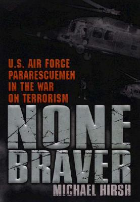 Image for None Braver: U.S. Air Force Pararescuemen in the War on Terrorism