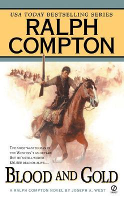 Ralph Compton Blood and Gold, RALPH COMPTON, JOSEPH A. WEST