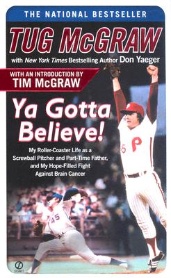 Image for Ya Gotta Believe!: My Roller-Coaster Life as a Screwball Pitcher and Part-TimeFather, and My Hope- Filled Fight Against Brain Cancer