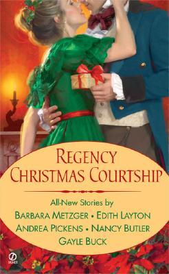 Regency Christmas Courtship (Signet Regency Romance), BARBARA METZGER, EDITH LAYTON, ANDREA PICKENS, NANCY BUTLER, GAYLE BUCK
