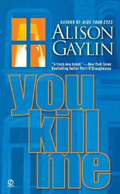 You Kill Me (Signet Novel), Gaylin,Alison