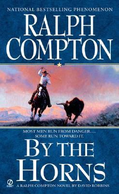 Ralph Compton By the Horns (Ralph Compton Western Series), RALPH COMPTON, DAVID ROBBINS