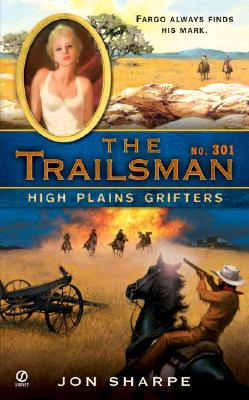 The Trailsman #301: High Plains Grifters (Trailsman), JON SHARPE