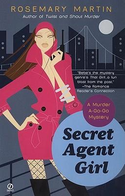 Secret Agent Girl  A Murder A-Go-Go Mystery, Martin, Rosemary