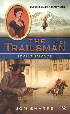 Idaho Impact (The Trailsman #311), Jon Sharpe