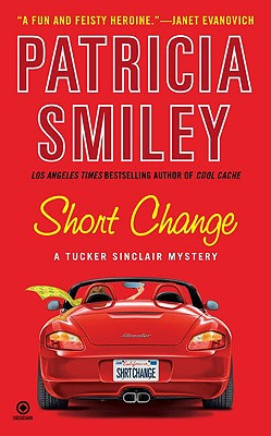 Short Change  A Tucker Sinclair Mystery, Smiley, Patricia