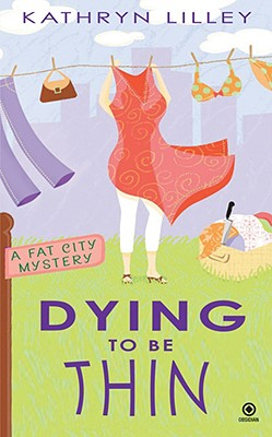 Dying to Be Thin: A Fat City Mystery, Kathryn Lilley