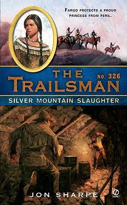 Silver Mountain Slaughter (The Trailsman, No. 326), Jon Sharpe