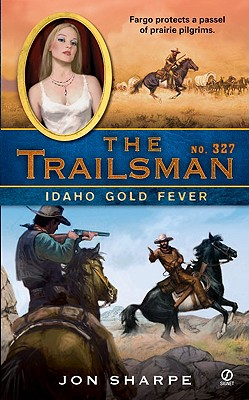 The Trailsman #327: Idaho Gold Fever, Jon Sharpe