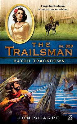 The Trailsman #329: Bayou Trackdown, Jon Sharpe